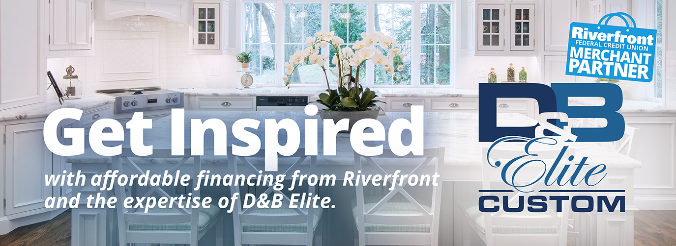 Revitalize your home with affordable financing from Riverfront and the expertise of D&B Elite.