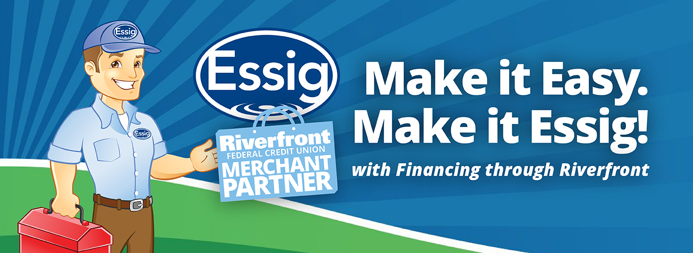 Make it Easy. Make it Essig... ...with financing through Riverfront FCU. Riverfront Federal Credit Union Merchant Partner