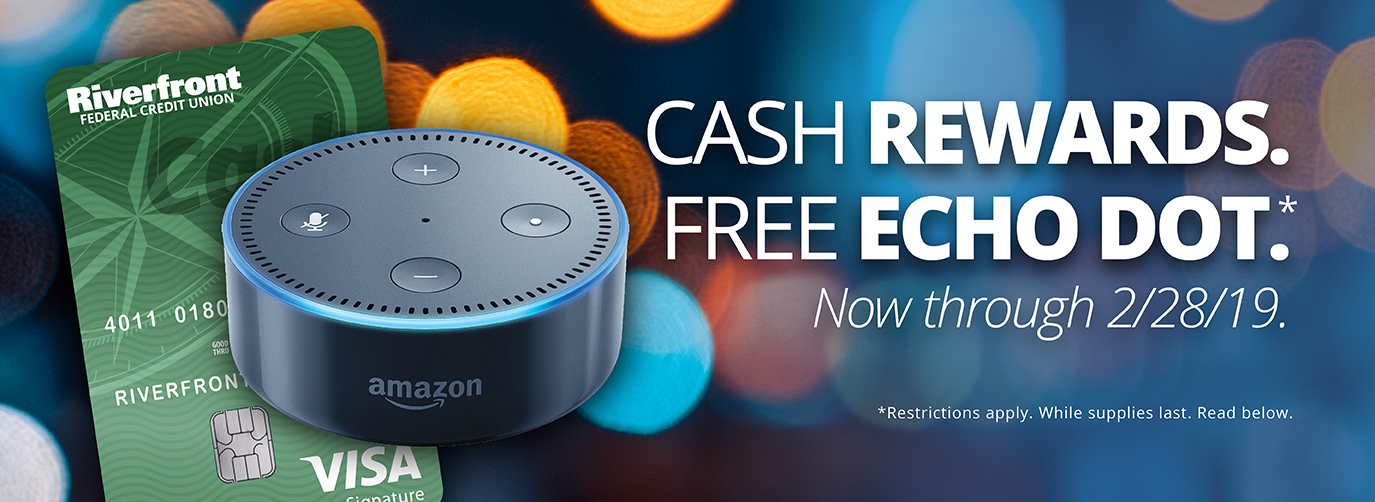 CASH REWARDS. FREE ECHO DOT.* Now through 2/28/19. *Restrictions apply. While supplies last. Read below.