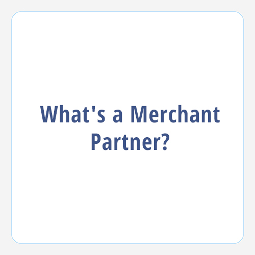 What is a Merchant Partner?