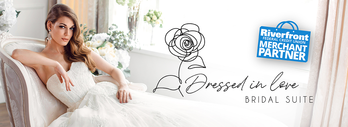 Dressed in Love Bridal Suite - Riverfront Federal Credit Union Merchant Partner