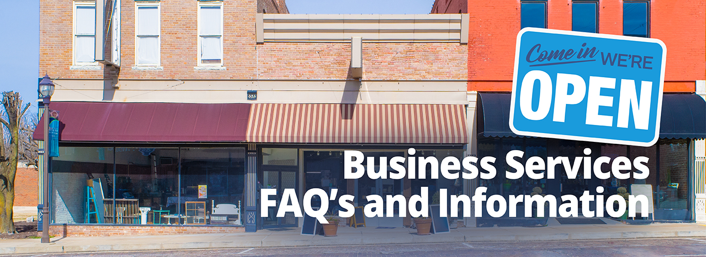 Come in We're Open Business Services FAQ's and Information
