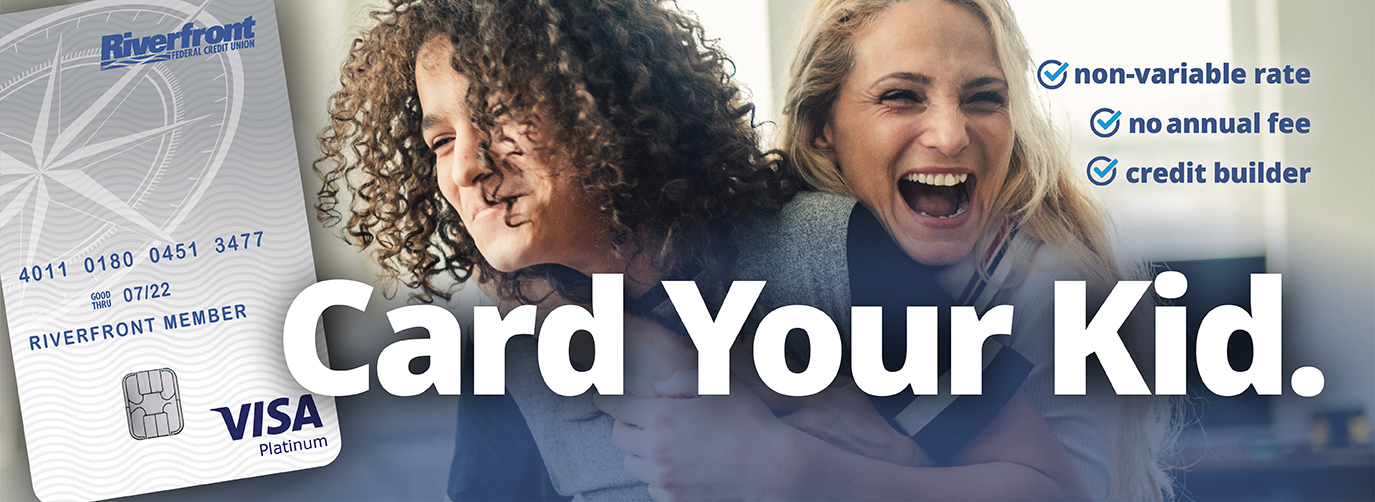 Card Your Kid. Riverfront Youth Visa No annual fee, credit builder, fixed rate