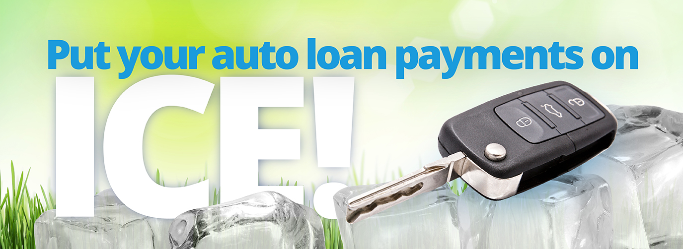 Put your auto loan payments on ICE!* * Skip 90 days of car payments! Details below.