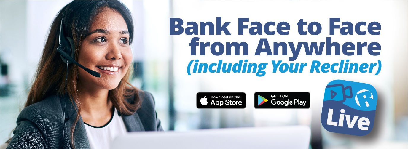 Bank Face to Face from Anywhere (including Your Recliner) Riverfront Live Mobile App Download on the App Store Get it on Google Play Click here