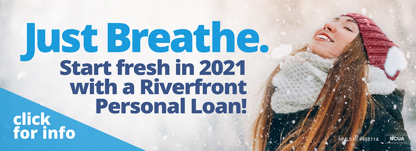 Just Breathe. Start fresh in 2021 with a Riverfront Personal Loan! click for info