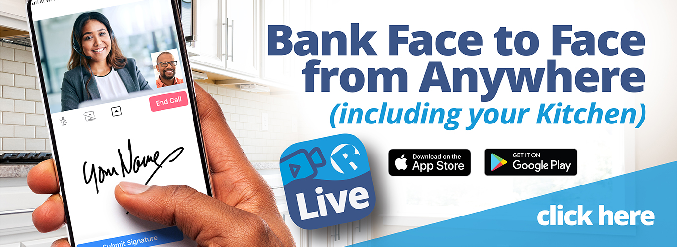 Bank Face to Face from Anywhere (including your kitchen) Riverfront Live Download on the App Store Get it on Google Play click here
